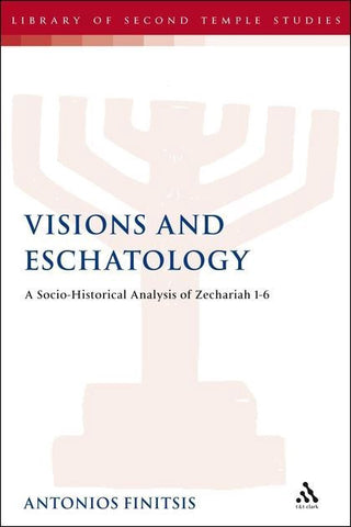 VISIONS AND ESCHATOLOGY:  A SOCIO-HISTORICAL ANALYSIS OF ZECHARIAH 1-6 -