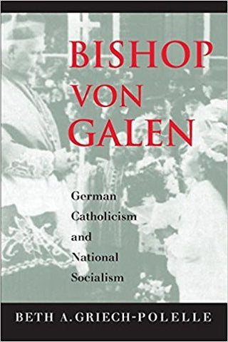 B.A. Griech-Polelle - BISHOP VON GALEN: GERMAN CATHOLICISM AND NATIONAL SOCIALISM - Paperback