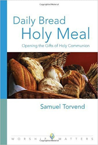 S.E. Torvend - DAILY BREAD, HOLY MEAL:  OPENING THE GIFTS OF HOLY COMMUNION - Paperback