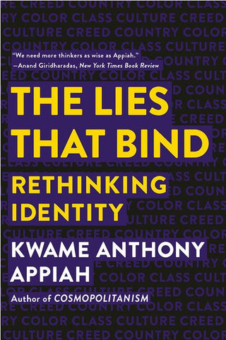 THE LIES THAT BIND; RETHINKING IDENTITY BY KWAME ANTHONY APPIAH