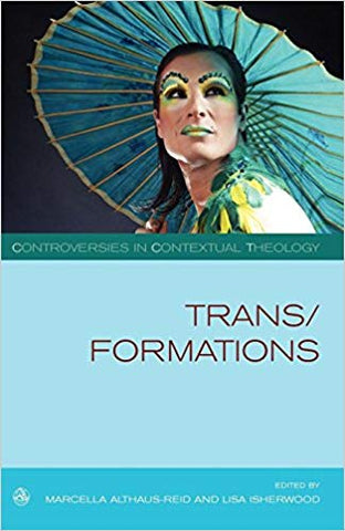 TRANS/FORMATIONS (CONTROVERSIES IN CONTEXTUAL THEOLOGY) EDITED BY MARCELLA ALTHAUS-REID AND LISA ISHERWOOD