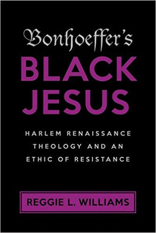 R. L. Williams - BONHOEFFER'S BLACK JESUS:  HARLEM RENAISSANCE THEOLOGY AND AN ETHIC OF RESISTANCE - Paperback