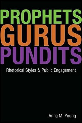 A.M. Young - PROPHETS GURUS PUNDITS: RHETORICAL STYLES AND PUBLIC ENGAGEMENT - Paperback