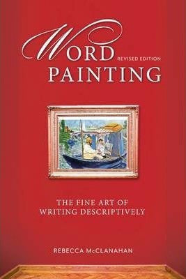 R. McClanahan - WORD PAINTING: THE FINE ART OF WRITING DESCRIPTIVELY - Paperback
