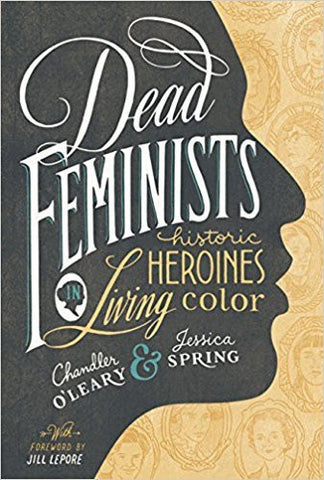 J. Spring - DEAD FEMINISTS: HISTORIC HEROINES IN LIVING COLOR - Hardcover