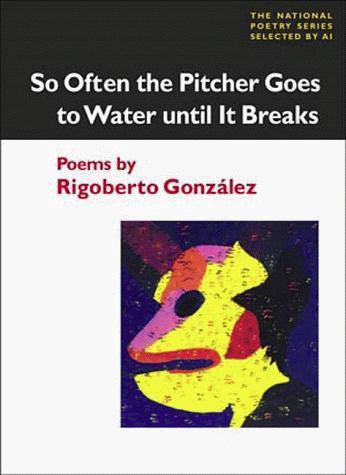 R. González - SO OFTEN THE PITCHER GOES TO WATER UNTIL IT BREAKS - Paperback