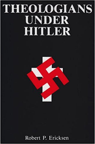 R.P. Ericksen - THEOLOGIANS UNDER HITLER (REVISED) - Paperback