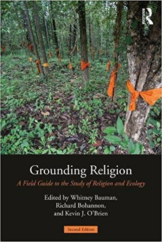 K.J. O'Brien - GROUNDING RELIGION: A FIELD GUIDE TO THE STUDY OF RELIGION AND ECOLOGY - Paperback