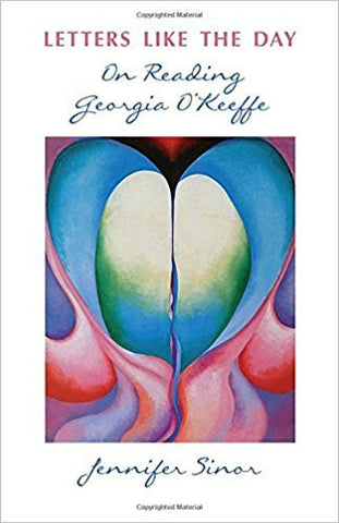 J. Sinor - LETTERS LIKE THE DAY:  ON READING GEORGIA O'KEEFFE - Paperback