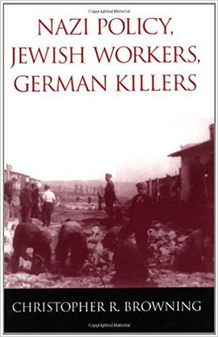 C.R. Browning - NAZI POLICY, JEWISH WORKERS, GERMAN KILLERS - Paperback