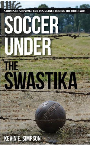 SOCCER UNDER THE SWASTIKA BY KEVIN E. SIMPSON