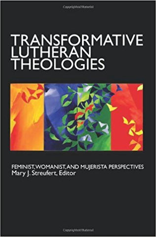 TRANSFORMATIVE LUTHERAN THEOLOGIES:  FEMINIST, WOMANIST, AND MUJERISTA PERSPECTIVES - Paperback