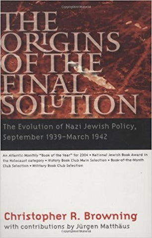 C.R. Browning - THE ORIGINS OF THE FINAL SOLUTION:  THE EVOLUTION OF NAZI JEWISH POLICY, SEPTEMBER 1939-MARCH 1942 - Paperback