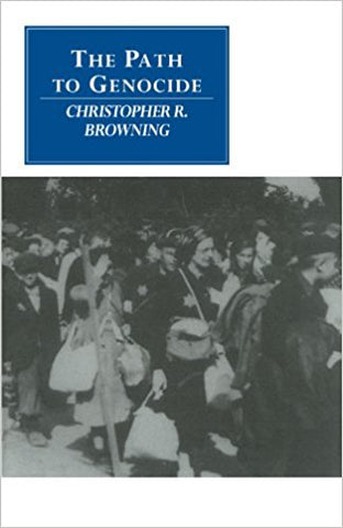 C. R. Browning - THE PATH TO GENOCIDE:  ESSAYS ON LAUNCHING THE FINAL SOLUTION (Revised Edition) - Paperback