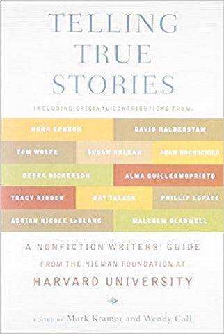 W. Call - TELLING TRUE STORIES:  A NONFICTION WRITERS' GUIDE FROM THE NIEMAN FOUNDATION AT HARVARD UNIVERSITY - Paperback