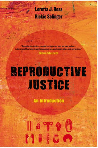 REPRODUCTIVE JUSTICE: AN INTRODUCTION BY LORETTA J. ROSS AND RICKIE SOLINGER