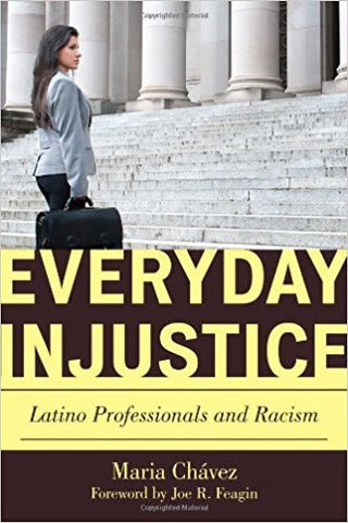 M. Chavez-Pringle - EVERYDAY INJUSTICE: LATINO PROFESSIONALS AND RACISM - Hardcover