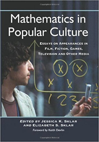 J.K. Sklar - MATHEMATICS IN POPULAR CULTURE: ESSAYS ON APPEARANCES IN FILM, FICTION, GAMES, TELEVISION AND OTHER MEDIA - Paperback