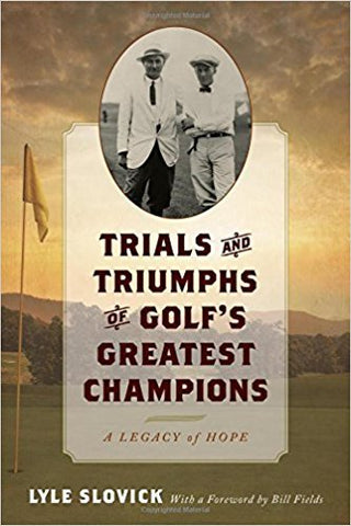 L. Slovick - TRIALS AND TRIUMPHS OF GOLF'S GREATEST CHAMPIONS: A LEGACY OF HOPE - Hardcover