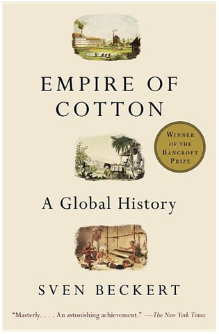 EMPIRE OF COTTON: A GLOBAL HISTORY BY SVEN BECKERT