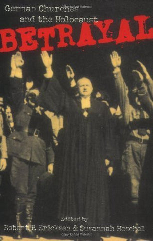 R.P. Ericksen - BETRAYAL: GERMAN CHURCHES AND THE HOLOCAUST - Paperback