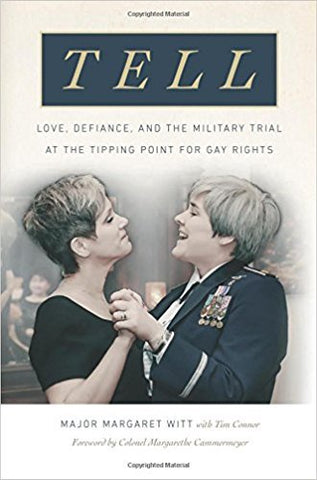 Major M. Witt - TELL: LOVE, DEFIANCE AND THE MILITARY TRIAL AT THE TIPPING POINT FOR GAY RIGHTS - Hardcover