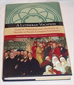 R.P. Ericksen and M.J. Halvorson - A LUTHERAN VOCATION: PHILIP A. NORDQUIST AND THE STUDY OF HISTORY AT PACIFIC LUTHERAN UNIVERSITY - Hardcover