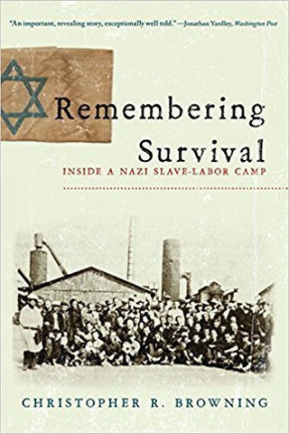 C.R. Browning - REMEMBERING SURVIVAL:  INSIDE A NAZI SLAVE-LABOR CAMP - Paperback