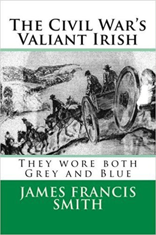 J.F. Smith - CIVIL WAR'S VALIANT IRISH: THEY WORE BOTH GREY AND BLUE -Paperback