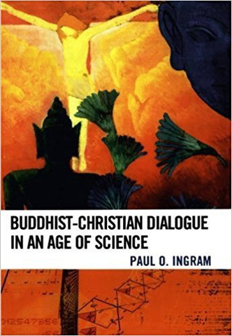 P.O. Ingram - BUDDHIST-CHRISTIAN DIALOGUE IN AN AGE OF SCIENCE - Paperback