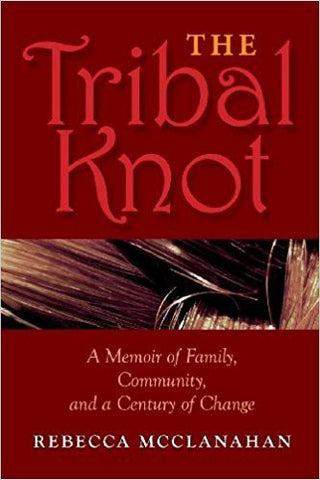 R. McClanahan - THE TRIBAL KNOT:  A MEMOIR OF FAMILY, COMMUNITY, AND A CENTURY OF CHANGE - Paperback