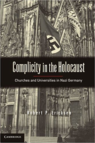 R.P. Ericksen - COMPLICITY IN THE HOLOCAUST: CHURCHES AND UNIVERSITIES IN NAZI GERMANY - Paperback