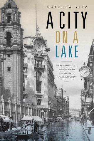 A CITY ON A LAKE - URBAN POLITICAL ECOLOGY AND THE GROWTH OF MEXICO CITY