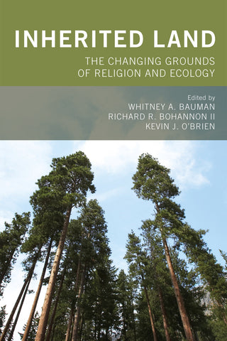 K.J. O'Brien - INHERITED LAND: THE CHANGING GROUNDS OF RELIGION AND ECOLOGY - Paperback