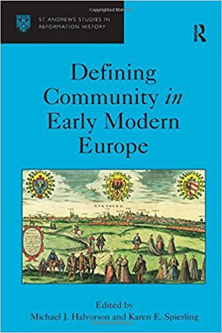 M.J. Halvorson - DEFINING COMMUNITY IN EARLY MODERN EUROPE (ST ANDREWS STUDIES IN REFORMATION HISTORY) - Hardcover