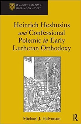 M.J. Halvorson - HEINRICH HESHUSIUS AND CONFESSIONAL POLEMIC IN EARLY LUTHERAN ORTHODOXY - Hardcover