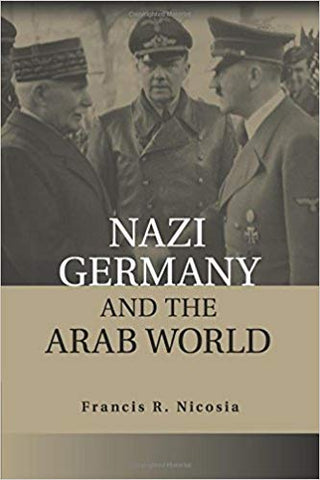 F. R. Nicosia - NAZI GERMANY AND THE ARAB WORLD - Paperback