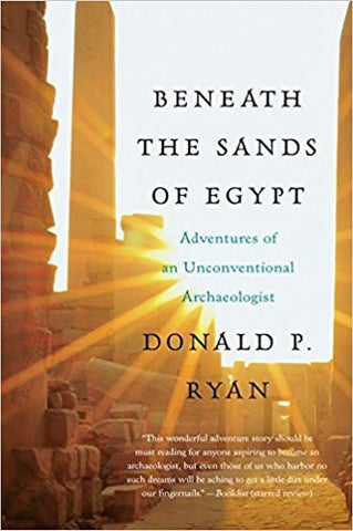 D.P. Ryan - BENEATH THE SANDS OF EGYPT: ADVENTURES OF AN UNCONVENTIONAL ARCHAEOLOGIST - Paperback