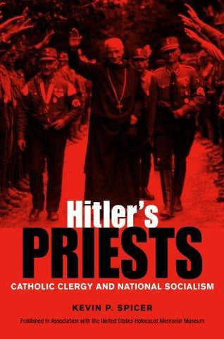 HITLER'S PRIESTS:  CATHOLIC CLERGY AND NATIONAL SOCIALISM - Hardcover
