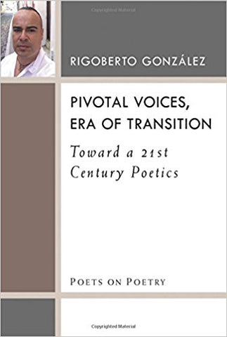 R. González - PIVOTAL VOICES, ERA OF TRANSITION:  TOWARD A 21st CENTURY POETICS - Paperback