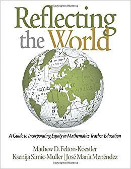K. Simic-Muller - REFLECTING THE WORLD:  A GUIDE TO INCORPORATING EQUITY IN MATHEMATICS TEACHER EDUCATION - Paperbac