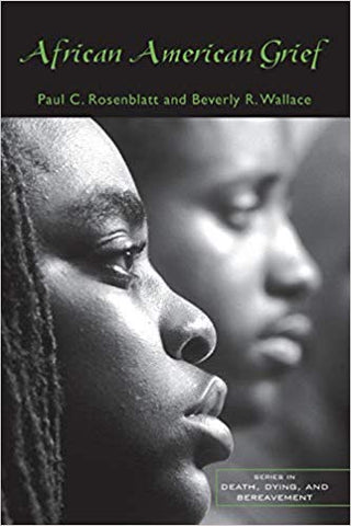 B. R. Wallace - AFRICAN AMERICAN GRIEF (Series in Death, Dying and Bereavement)
