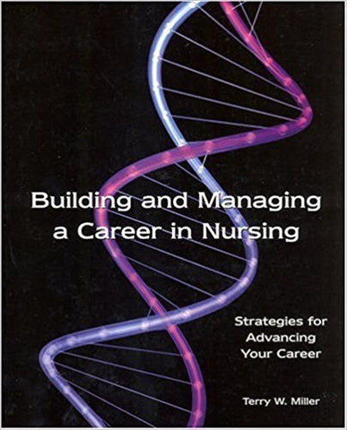 T.W. Miller - BUILDING AND MANAGING A CAREER IN NURSING: STRATEGIES FOR ADVANCING YOUR CAREER - Paperback