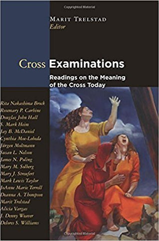 M.A. Trelstad - CROSS EXAMINATIONS: READING ON THE MEANING OF THE CROSS TODAY - Paperback