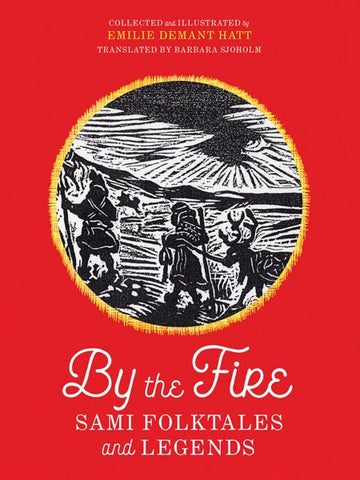 BY THE FIRE: SAMI FOLKTALES AND LEGENDS TRANSLATED BY BARBARA SJOHOLM