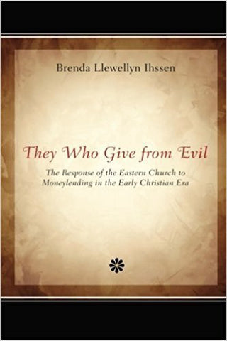 B. Llewellyn Ihssen - THEY WHO GIVE FROM EVIL: THE RESPONSE OF THE EASTERN CHURCH TO MONEYLENDING IN THE EARLY CHRISTIAN ERA - Paperback