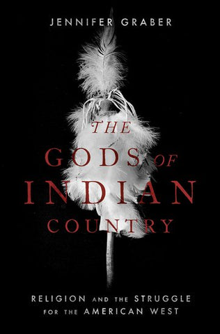 The Gods of Indian Country: Religion and the Struggle for the American West by Jennifer Graber