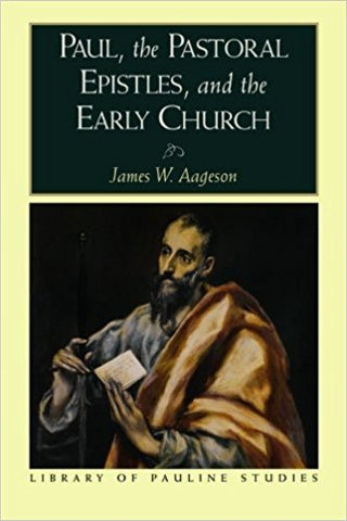 J.W. Aageson - PAUL, THE PASTORAL EPISTLES, AND THE EARLY CHURCH -Paperback