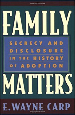 E.W. Carp - FAMILY MATTERS: SECRECY AND DISCLOSURE IN THE HISTORY OF ADOPTION - Paperback