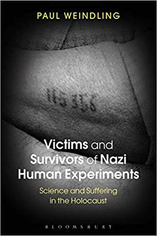 P. Weindling - VICTIMS AND SURVIVORS OF NAZI HUMAN EXPERIMENTS:  SCIENCE AND SUFFERING IN THE HOLOCAUST - Paperback